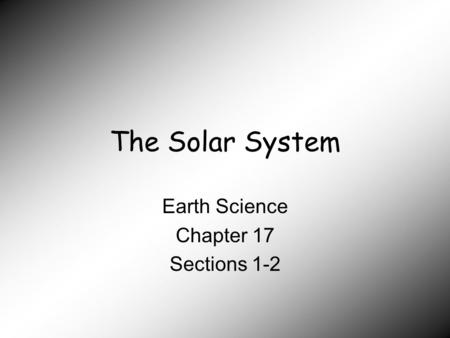 The Solar System Earth Science Chapter 17 Sections 1-2.