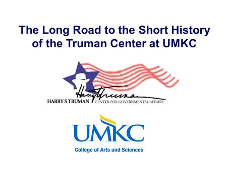 The Long Road to the Short History of the Truman Center at UMKC.
