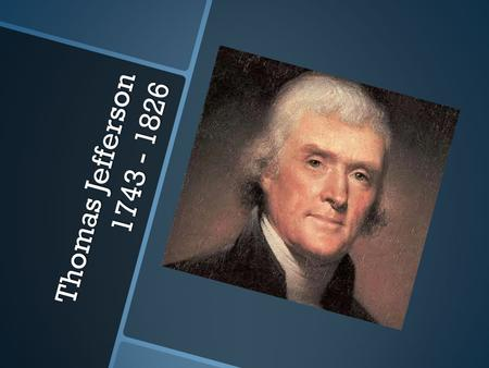 Thomas Jefferson 1743 - 1826.