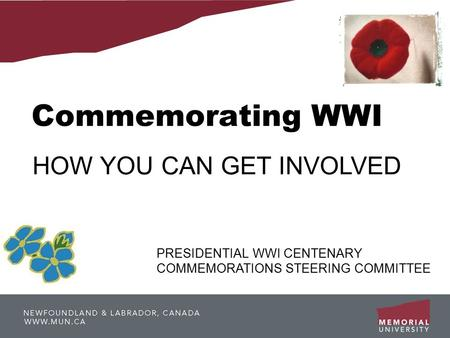 Commemorating WWI How HOW YOU CAN GET INVOLVED PRESIDENTIAL WWI CENTENARY COMMEMORATIONS STEERING COMMITTEE.