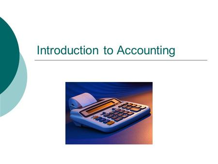 Introduction to Accounting. What is Accounting?  The process of recording, analyzing and interpreting the economic activities of a business  Any business.