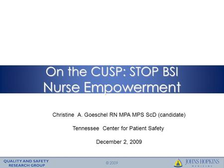 © 2009 On the CUSP: STOP BSI Nurse Empowerment Christine A. Goeschel RN MPA MPS ScD (candidate) Tennessee Center for Patient Safety December 2, 2009.