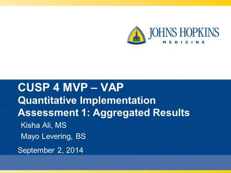 CUSP 4 MVP – VAP Quantitative Implementation Assessment 1: Aggregated Results Kisha Ali, MS Mayo Levering, BS September 2, 2014.