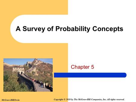 McGraw-Hill/Irwin Copyright © 2010 by The McGraw-Hill Companies, Inc. All rights reserved. A Survey of Probability Concepts Chapter 5.