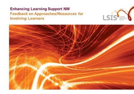 Feedback on Approaches/Resources for Involving Learners Enhancing Learning Support NW.