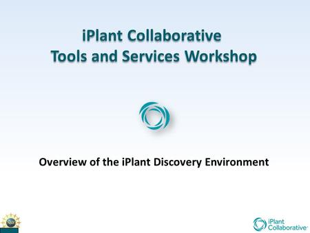 IPlant Collaborative Tools and Services Workshop iPlant Collaborative Tools and Services Workshop Overview of the iPlant Discovery Environment.