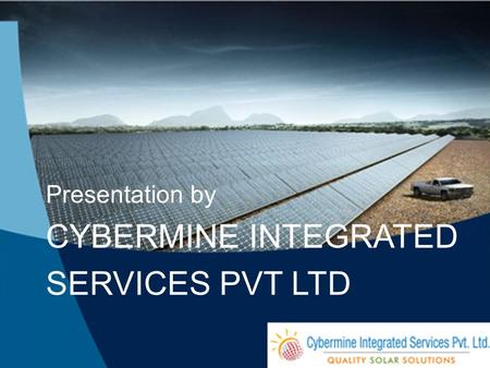 Presentation by CYBERMINE INTEGRATED SERVICES PVT LTD.