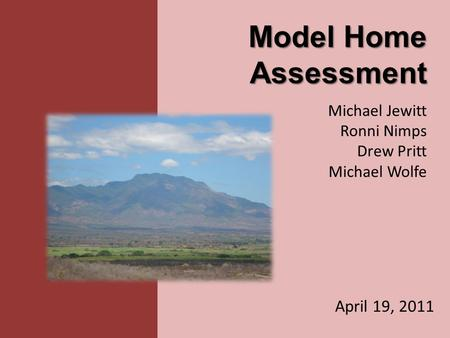 Model Home Assessment Michael Jewitt Ronni Nimps Drew Pritt Michael Wolfe April 19, 2011.