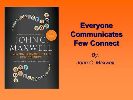 Everyone Communicates Few Connect By, John C. Maxwell.
