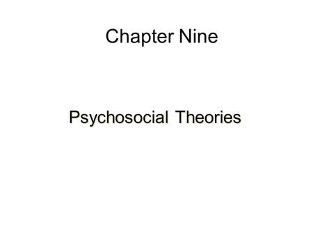 Chapter Nine Psychosocial Theories. Object Relation Theories Theories focusing on relations with others Primary tasks in life focus on relations with.