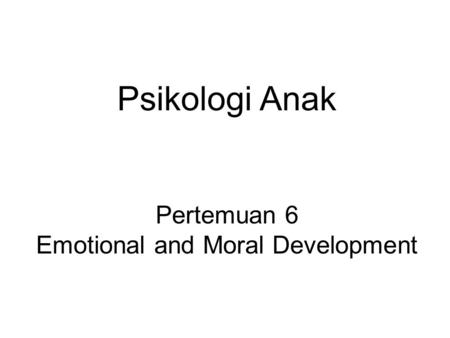 Psikologi Anak Pertemuan 6 Emotional and Moral Development.