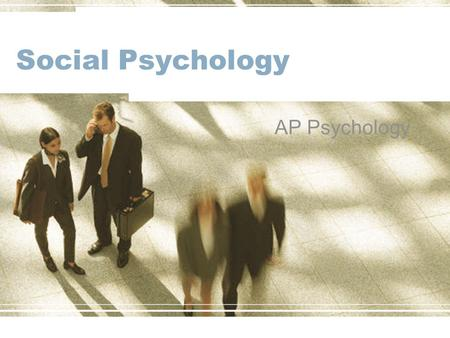 Social Psychology AP Psychology. What is Social Psychology?  Social Psychology  How other people, groups, and cultures shaped our perceptions  Examples: