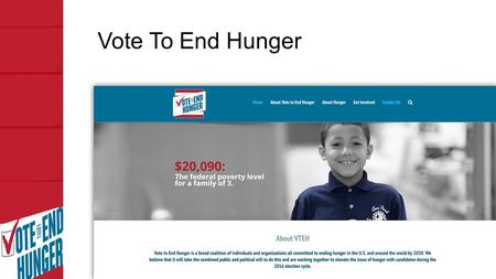 Vote To End Hunger. Agenda Share information about Vote to End Hunger Identify ways you can get involved Discuss strategies and tactics to influence the.