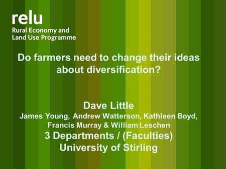 Do farmers need to change their ideas about diversification? Dave Little James Young, Andrew Watterson, Kathleen Boyd, Francis Murray & William Leschen.