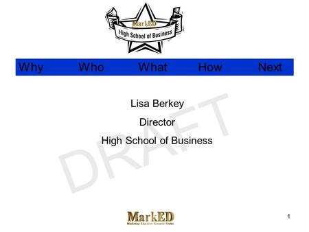 WhyWhoWhatHowNext DRAFT 1 Lisa Berkey Director High School of Business.