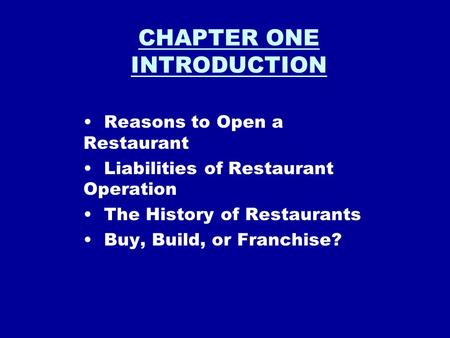 CHAPTER ONE INTRODUCTION Reasons to Open a Restaurant Liabilities of Restaurant Operation The History of Restaurants Buy, Build, or Franchise?