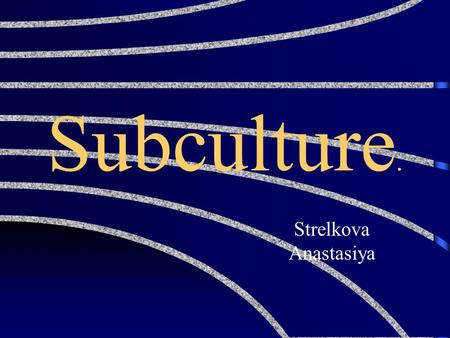 Subculture. Strelkova Anastasiya By the mid-60s, teenagers had begun to form distinct cultural groupings. Young people have a particular with the world.