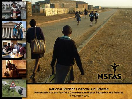 National Student Financial Aid Scheme Presentation to the Portfolio Committee on Higher Education and Training 15 February 2012.