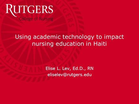 Using academic technology to impact nursing education in Haiti Elise L. Lev, Ed.D., RN