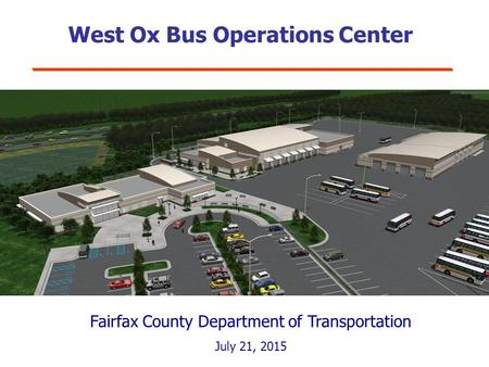 West Ox Bus Operations Center Fairfax County Department of Transportation July 21, 2015.