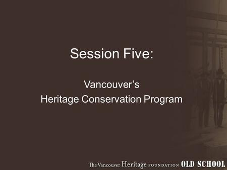 Session Five: Vancouver's Heritage Conservation Program.