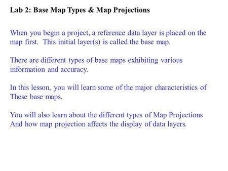 When you begin a project, a reference data layer is placed on the map first. This initial layer(s) is called the base map. There are different types of.