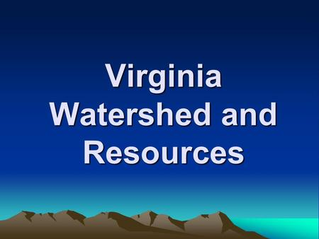 Virginia Watershed and Resources. River A large stream of water leading to a lake, other river, or ocean.