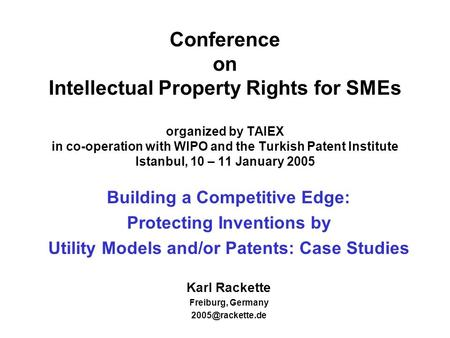 Conference on Intellectual Property Rights for SMEs organized by TAIEX in co-operation with WIPO and the Turkish Patent Institute Istanbul, 10.