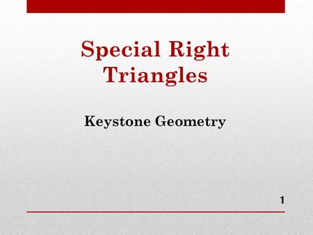 Special Right Triangles Keystone Geometry 1. Review: Parts of a Right Triangle 2.