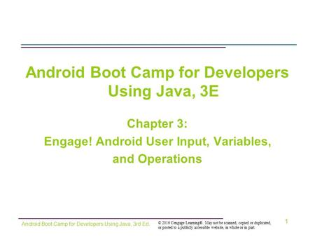 © 2016 Cengage Learning®. May not be scanned, copied or duplicated, or posted to a publicly accessible website, in whole or in part. Android Boot Camp.