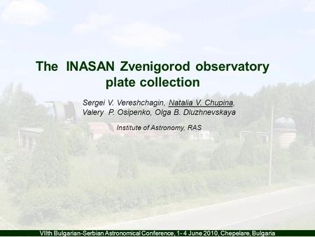 VIIth Bulgarian-Serbian Astronomical Conference, 1- 4 June 2010, Chepelare, Bulgaria The INASAN Zvenigorod observatory plate collection Sergei V. Vereshchagin,