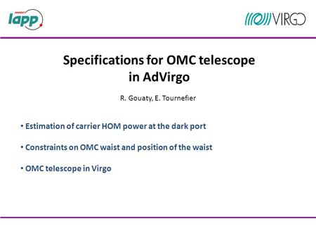 Specifications for OMC telescope in AdVirgo R. Gouaty, E. Tournefier Estimation of carrier HOM power at the dark port Constraints on OMC waist and position.