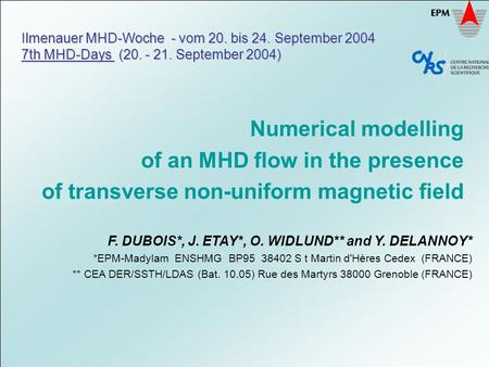 Ilmenauer MHD-Woche - vom 20. bis 24. September 2004 7th MHD-Days (20. - 21. September 2004) Numerical modelling of an MHD flow in the presence of transverse.