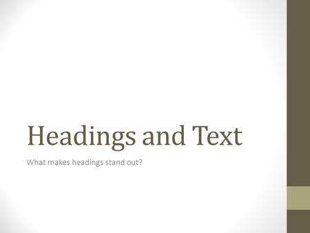 Headings and Text What makes headings stand out?.