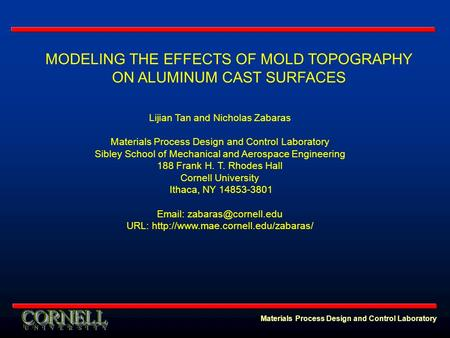 Materials Process Design and Control Laboratory MODELING THE EFFECTS OF MOLD TOPOGRAPHY ON ALUMINUM CAST SURFACES Lijian Tan and Nicholas Zabaras Materials.