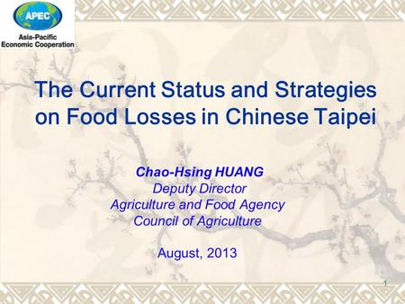 1 Chao-Hsing HUANG Deputy Director Agriculture and Food Agency Council of Agriculture August, 2013 The Current Status and Strategies on Food Losses in.