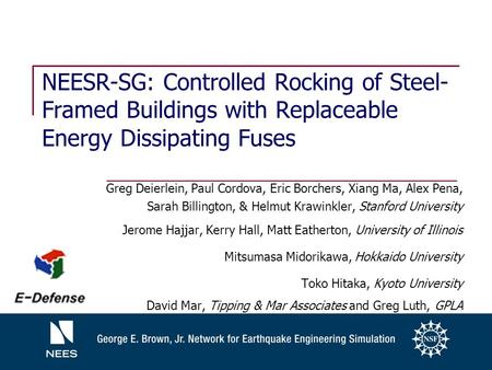 NEESR-SG: Controlled Rocking of Steel- Framed Buildings with Replaceable Energy Dissipating Fuses Greg Deierlein, Paul Cordova, Eric Borchers, Xiang Ma,