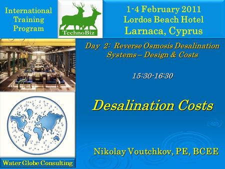 Day 2: Reverse Osmosis Desalination Systems – Design & Costs 15:30-16:30 Desalination Costs International Training Program Water Globe Consulting Nikolay.
