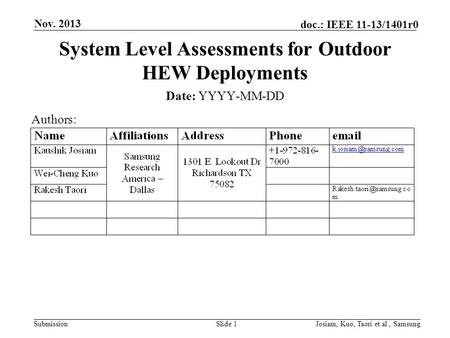 Submission doc.: IEEE 11-13/1401r0 Nov. 2013 Josiam, Kuo, Taori et.al., SamsungSlide 1 System Level Assessments for Outdoor HEW Deployments Date: YYYY-MM-DD.