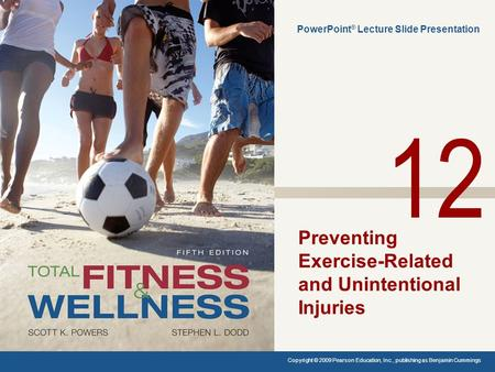 Preventing Exercise-Related and Unintentional Injuries PowerPoint ® Lecture Slide Presentation Copyright © 2009 Pearson Education, Inc., publishing as.