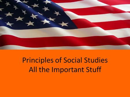 Principles of Social Studies All the Important Stuff.