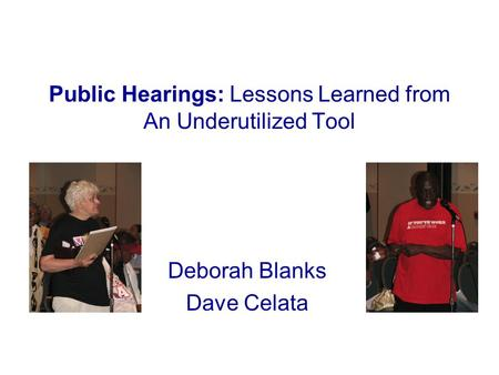 Public Hearings: Lessons Learned from An Underutilized Tool Deborah Blanks Dave Celata.