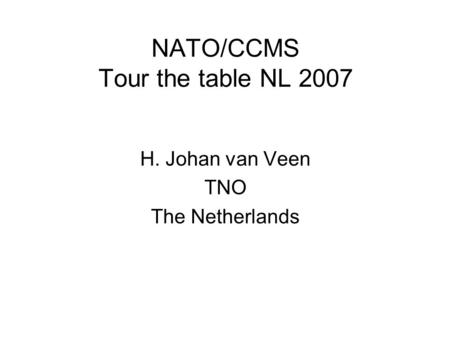 NATO/CCMS Tour the table NL 2007 H. Johan van Veen TNO The Netherlands.