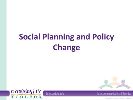 Social Planning and Policy Change. What do we mean by social planning and policy change? Social planning is the process by which policy makers try to.