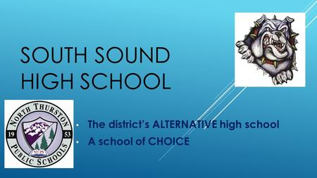 SOUTH SOUND HIGH SCHOOL The district's ALTERNATIVE high school A school of CHOICE.
