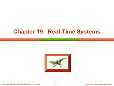 19.1 Silberschatz, Galvin and Gagne ©2009 Operating System Concepts with Java – 8 th Edition Chapter 19: Real-Time Systems.