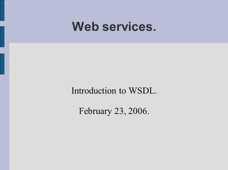 Web services. Introduction to WSDL. February 23, 2006.
