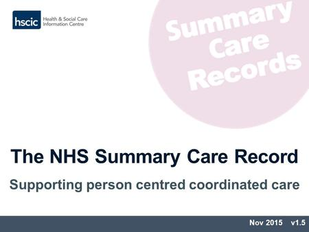 The NHS Summary Care Record Supporting person centred coordinated care Nov 2015 v1.5.
