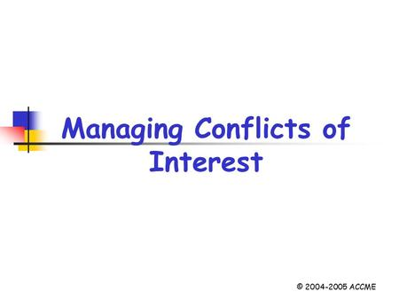 Managing Conflicts of Interest © 2004-2005 ACCME.