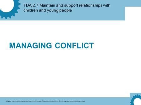 TDA 2.7 Maintain and support relationships with children and young people © Laser Learning Limited under licence to Pearson Education Limited 2010. Printing.